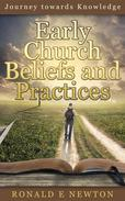 Early Church Beliefs and Practices: Journey towards Knowledge