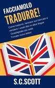Facciamolo tradurre! Come tradurre, lanciare sul mercato e vendere i vostri libri in altre lingue