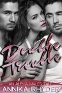 Double Trouble: An Alpha Males Tale