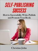 Self-Publishing Success: How to Successfully, Write, Publish and Promote Your Book