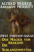 Zwei Fantasy Sagas: Der Magier von Arakand/Die Schlangenmutter
