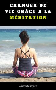Changer De Vie Grâce à la Méditation