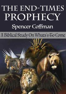 The End-Times Prophecy: A Biblical Study Of What's To Come