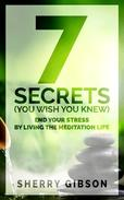 End Your Stress By Living The Meditation Life: 7 Secrets You Wish You Knew