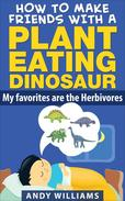 How to make friends with a plant eating dinosaur. My favorites are the herbivores.