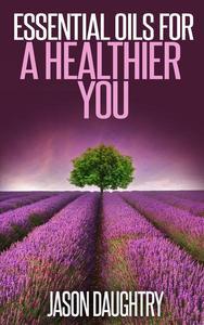 Essential Oils for a Healthier You