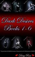 Dark Desires 1 - 6 (Voyeurism & Exhibitionism, Domination & Submission, BDSM)