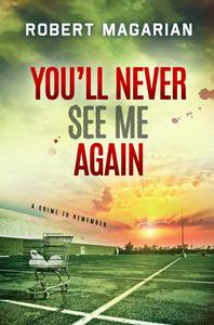 You'll Never See Me Again: A Crime to Remember