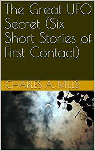 The Great UFO Secret (Six Short Stories of First Contact)