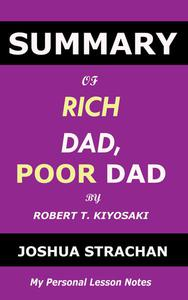 Summary of Rich Dad, Poor Dad by Robert T. Kiyosaki: My Personal Lesson Notes