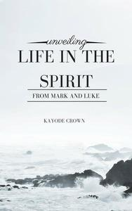 Unveiling Life in the Spirit From Mark and Luke