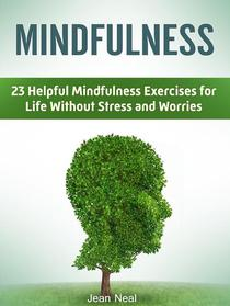 Mindfulness: 23 Helpful Mindfulness Exercises for Life Without Stress and Worries