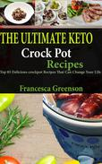 The Ultimate Keto Crockpot Recipes : Top 85 Crock Pot Recipes That Can Change Your Life