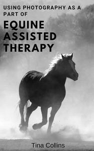 Using Photography As A Part of Equine Assisted Therapy