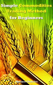 Simple Commodities Trading Method for Beginners
