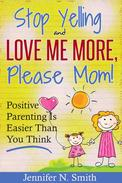 """Stop Yelling And Love Me More, Please Mom!""   Positive Parenting Is Easier Than You Think"