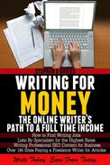 Writing For Money:  The Online Writer's Path  To A Full Time Income
