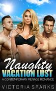 Naughty Vacation Lust (A Contemporary Menage Romance)