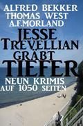 Jesse Trevellian gräbt tiefer: Neun Krimis auf 1050 Seiten