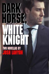 Dark Horse, White Knight (Two Novellas)