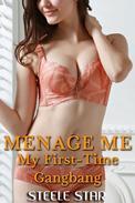 Menage Me: My First-Time Gangbang