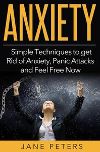 Anxiety: Simple Techniques to get Rid of Anxiety, Panic Attacks and Feel Free Now