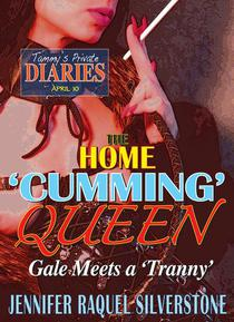 Tammy's Private Diaries - April 10 - The Home 'Cumming' Queen - Gale Meets a 'Tranny'