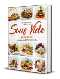 Sous Vide: 120 Effortless Delicious Recipes For Every Day Meal