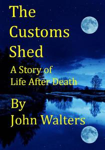 The Customs Shed: A Story of Life After Death