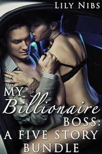 My Billionaire Boss: A Five-Story Bundle (Billionaire Erotica Collection)