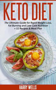 Keto Diet: The Ultimate Guide for Rapid Weight Loss, Fat Burning and Low Carb Nutrition + 52 Recipes & Meal Plan