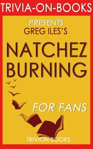 Natchez Burning: A Novel by Greg Iles (Trivia-On-Books)