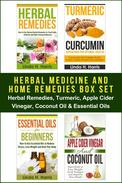 Herbal Medicine and Home Remedies Box Set: Herbal Remedies, Turmeric, Apple Cider Vinegar, Coconut Oil & Essential Oils