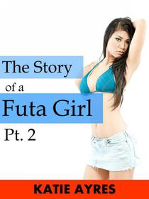 The Story of a Futa Girl Pt. 2