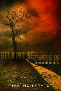 Relatos de zombis de mundos no muertos