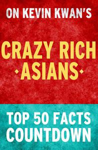 Crazy Rich Asians: Top 50 Facts Countdown