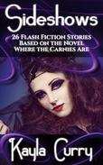 Sideshows: 26 Flash Fiction Stories Based on the Novel, Where the Carnies Are