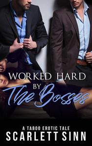 Worked Hard by the Bosses: A Taboo Erotic Tale
