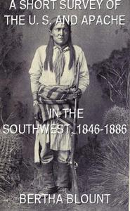 A Short Survey Of The U. S. And Apache In The Southwest, 1846-1886