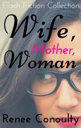 Wife, Mother, Woman: A Flash Fiction Collection
