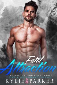 Fatal Attraction: A Playboy Billionaire Romance