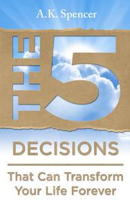 The 5 Decisions That Can Transform Your Life Forever