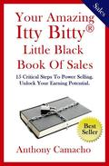 Your Amazing Itty Bitty Little Black Book of Sales: 15 Simple Steps to Power Selling Unlock Your Earning Potential