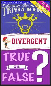 Divergent Trilogy - True or False? & Trivia King!