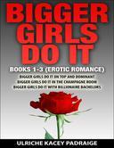 Bigger Girls Do It: Books 1-3 (Erotic Romance)