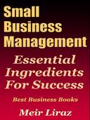 Small Business Management: Essential Ingredients for Success (Best Business Books)
