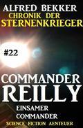 Commander Reilly #22: Einsamer Commander: Chronik der Sternenkrieger