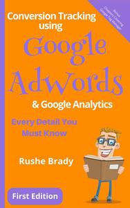 Conversion Tracking using Google AdWords & Google Analytics: Every Detail You Must Know