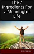 The 7 Ingredients For a Meaningful Life