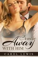 Cruise Away With Him